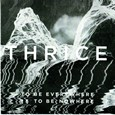 THRICE: To Be Everywhere Is to Be Nowhere